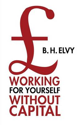 Working for Yourself Without Capital (Paperback)