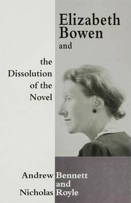 Elizabeth Bowen and the Dissolution of the Novel: Still Lives (Hardback)