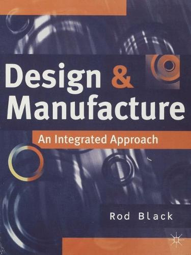 Design and Manufacture: An Integrated Approach (Paperback)