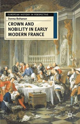 Crown and Nobility in Early Modern France - European History in Perspective (Paperback)
