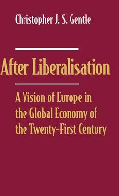 After Liberalisation: A Vision of Europe in the Global Economy of the Twenty-First Century (Hardback)