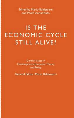Is the Economic Cycle Still Alive?: Theory, Evidence and Policies - Central Issues in Contemporary Economic Theory and Policy (Hardback)