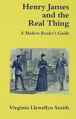 Henry James and the Real Thing: A Modern Reader's Guide (Hardback)