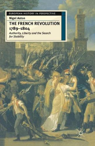 The French Revolution, 1789-1804: Authority, Liberty and the Search for Stability - European History in Perspective (Hardback)