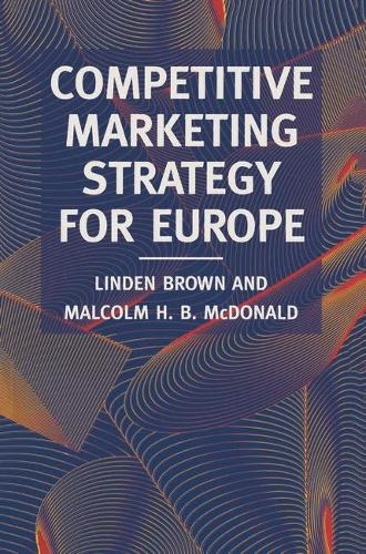 Competitive Marketing Strategy for Europe: Developing, Maintaining and Defending Competitive Advantage (Paperback)