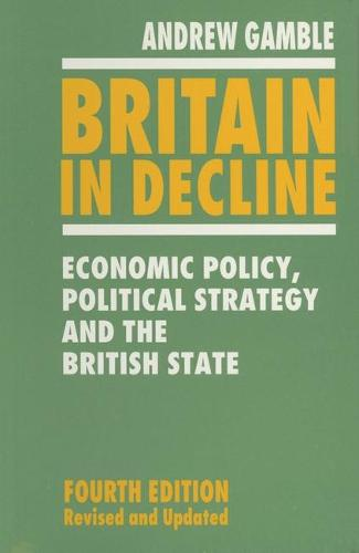 Britain in Decline: Economic Policy, Political Strategy and the British State (Paperback)