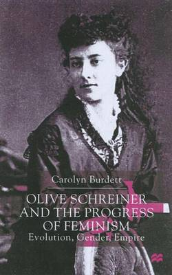 Olive Schreiner and the Progress of Feminism: Evolution, Gender and Empire (Hardback)