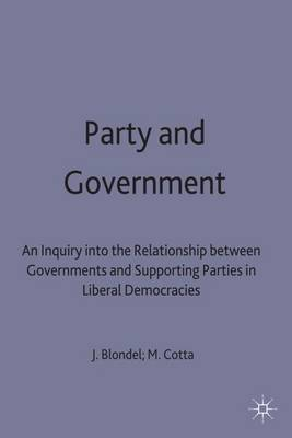 Party and Government: An Inquiry into the Relationship between Governments and Supporting Parties in Liberal Democracies (Hardback)