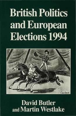 British Politics and European Elections, 1994 (Hardback)