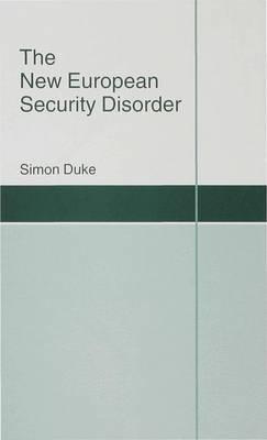 The New European Security Disorder - St Antony's Series (Hardback)