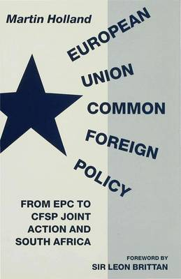 European Union Common Foreign Policy: From EPC to CFSP Joint Action and South Africa (Hardback)