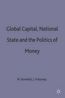 Global Capital, National State and the Politics of Money (Hardback)