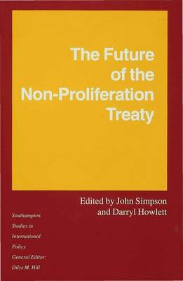 The Future of the Non-Proliferation Treaty - Southampton Studies in International Policy (Hardback)
