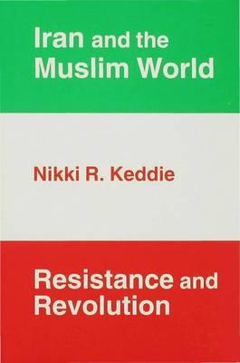 Iran and the Muslim World: Resistance and Revolution (Hardback)