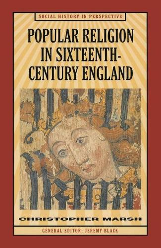 Popular Religion in Sixteenth-Century England: Holding their Peace - Social History in Perspective (Hardback)