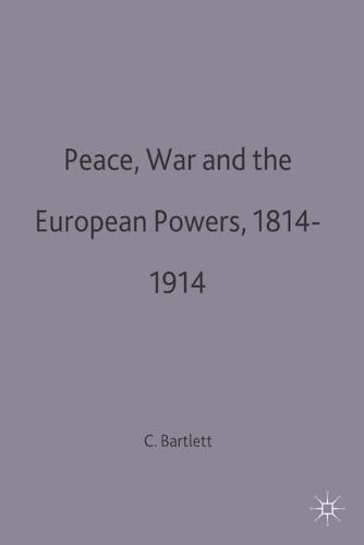 Peace, War and the European Powers, 1814-1914 - European History in Perspective (Hardback)