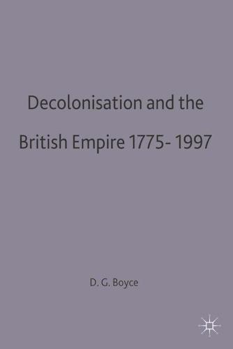 Decolonisation and the British Empire, 1775-1997 (Hardback)