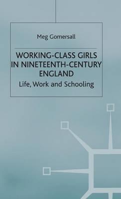 Working-Class Girls in Nineteenth-Century England: Life, Work and Schooling (Hardback)