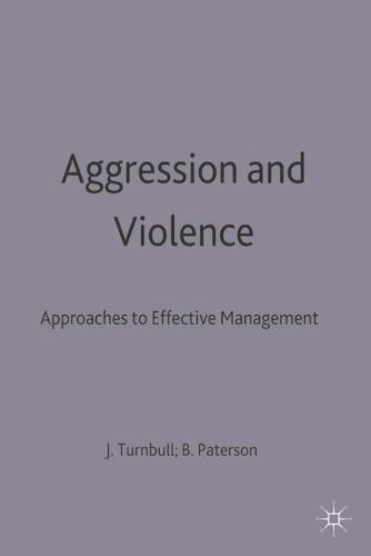 Aggression and Violence: Approaches to Effective Management (Paperback)