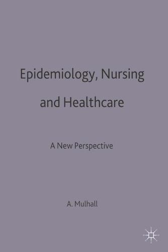 Epidemiology, Nursing and Healthcare: A New Perspective (Paperback)
