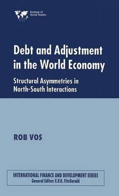 Debt and Adjustment in the World Economy: Structural Asymmetries in North-South Interactions - International Finance and Development (Hardback)