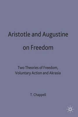 Aristotle and Augustine on Freedom: Two Theories of Freedom, Voluntary Action and Akrasia (Hardback)