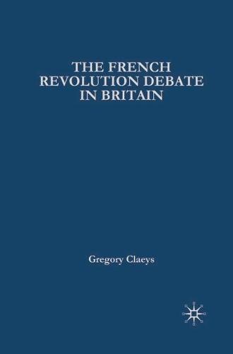French Revolution Debate in Britain: The Origins of Modern Politics - British History in Perspective (Hardback)