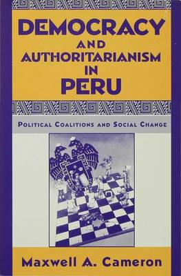 Democracy and Authoritarianism in Peru: Political Coalitions and Social Change (Hardback)