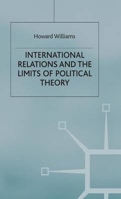 International Relations and the Limits of Political Theory (Hardback)