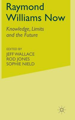Raymond Williams Now: Knowledge, Limits and the Future (Hardback)