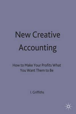 New Creative Accounting: How to Make Your Profits What You Want Them to Be (Hardback)