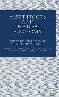 Asset Prices and the Real Economy - Studies in Banking and International Finance (Hardback)