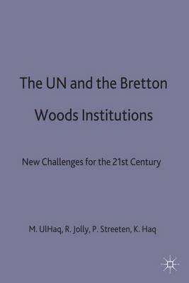 The UN and the Bretton Woods Institutions: New Challenges for the 21st Century (Hardback)