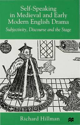 Self-Speaking in Medieval and Early Modern English Drama: Subjectivity, Discourse and the Stage (Hardback)