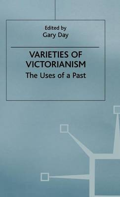 Varieties of Victorianism: The Uses of a Past (Hardback)