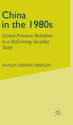 China in the 1980s: Centre-Province Relations in a Reforming Socialist State (Hardback)