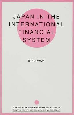 Japan in the International Financial System - Studies in the Modern Japanese Economy (Hardback)