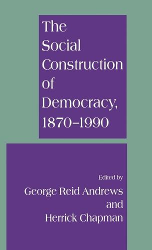 The Social Construction of Democracy, 1870-1990 (Hardback)