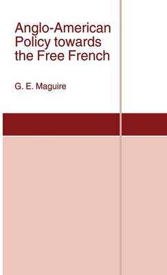 Anglo-American Policy towards the Free French - St Antony's Series (Hardback)