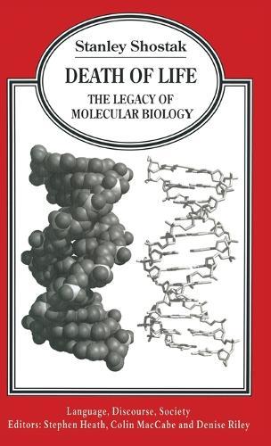 Death of Life: The Legacy of Molecular Biology - Language, Discourse, Society (Hardback)