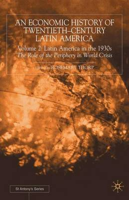 An Economic History of Twentieth-Century Latin America: Volume 2: Latin America in the 1930s. The Role of the Periphery in World Crisis - St Antony's Series (Hardback)