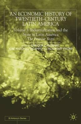 An Economic History of Twentieth-Century Latin America: Volume 3: Industrialization and the State in Latin America: The Postwar Years - St Antony's Series (Hardback)
