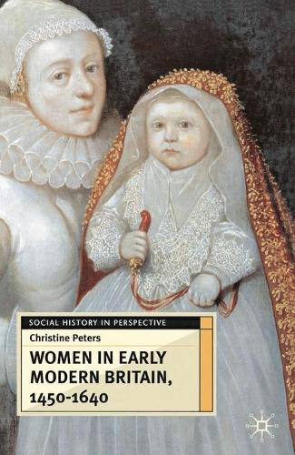 Women in Early Modern Britain, 1450-1640 - Social History in Perspective (Paperback)