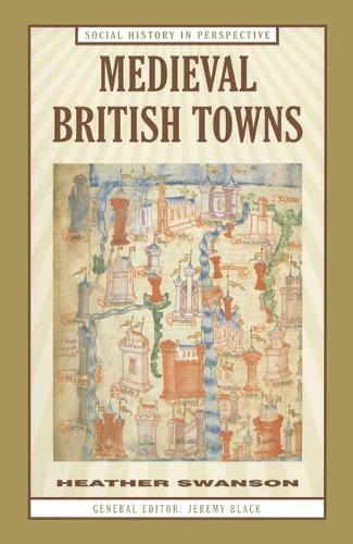 Medieval British Towns - Social History in Perspective (Paperback)
