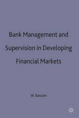 Bank Management and Supervision in Developing Financial Markets (Hardback)