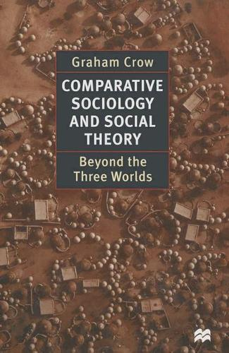 Comparative Sociology and Social Theory: Beyond the Three Worlds (Hardback)