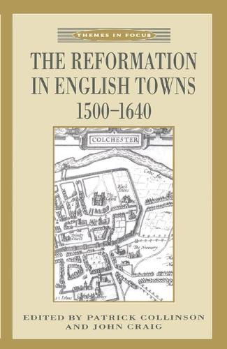 The Reformation in English Towns, 1500-1640 - Themes in Focus (Hardback)