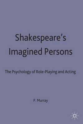 Shakespeare's Imagined Persons: The Psychology of Role-Playing and Acting (Hardback)