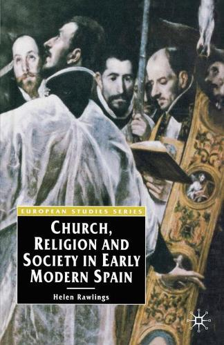 Church, Religion and Society in Early Modern Spain - Europe in Transition: The NYU European Studies Series (Paperback)