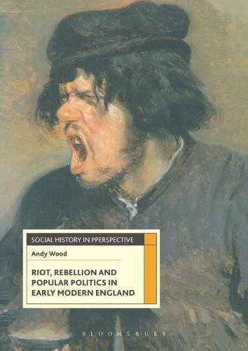 Riot, Rebellion and Popular Politics in Early Modern England - Social History in Perspective (Hardback)